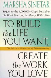 To Build the Life You Want, Create the Work You Love book cover